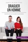 Sophie Mévisse et  50Minutes.fr - Amour  : Draguer un homme - Aborder celui qui nous plaît en toute sérénité.
