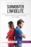 Sophie Mévisse et  50Minutes.fr - Amour  : Surmonter l'infidélité - Raviver la confiance en soi et en son couple après l'infidélité.