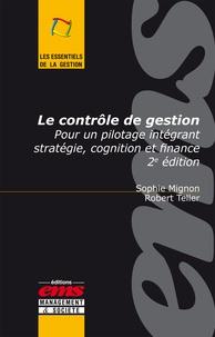 Sophie Mignon et Robert Teller - Le contrôle de gestion - Pour un pilotage intégrant stratégie, cognition et finance.