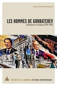 Sophie Momzikoff-markoff - Les hommes de Gorbatchev - Influences et réseaux (1956-1992).