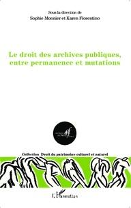 Sophie Monnier et Karen Fiorentino - Le droit des archives publiques, entre permanence et mutations.