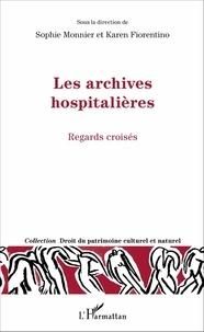 Sophie Monnier et Karen Fiorentino - Les archives hospitalières - Regards croisés.