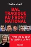 Sophie Montel - Bal tragique au Front National - 30 ans au coeur du système Le Pen.