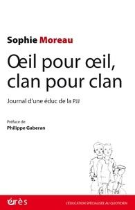 Sophie Moreau - Oeil pour oeil, clan pour clan - Journal d'une éduc de la PJJ.