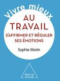 Sophie Morin - Vivre mieux au travail - S'affirmer et réguler ses émotions.