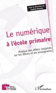 Sophie Morlaix - Le numérique à l'école primaire - Analyse des effets conjoints sur les élèves et les enseignants.
