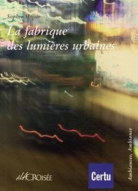Sophie Mosser - La fabrique des lumières urbaines.