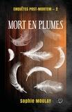 Sophie Moulay - Mort en plumes - Enquêtes d'outre-tombe #2.