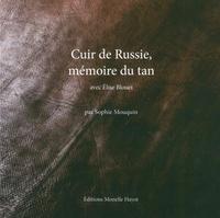 Sophie Mouquin - Cuir de Russie, mémoire du tan - Avec Elise Blouet.