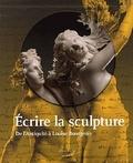 Sophie Mouquin et Claire Barbillon - Ecrire la sculpture - De l'Antiquité à Louise Bourgeois.