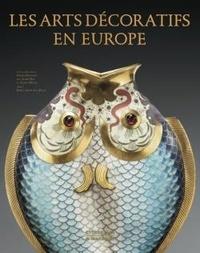 Sophie Mouquin et Agnès Bos - Les arts décoratifs en Europe.