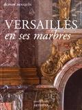 Sophie Mouquin - Versailles en ses marbres - Politique royale et marbriers du roi.