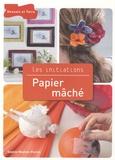 Sophie Mouton-Perrat - Papier mâché.