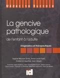 Sophie-Myriam Dridi et Anne-Laure Ejeil - La gencive pathologique de l'enfant à l'adulte - Diagnostics et thérapeutiques.