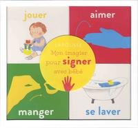 Sophie Nanteuil et Sang Mi Cha - Mon imagier pour signer avec bébé - Coffret en 4 volumes : Jouer ; Aimer ; Manger ; Se laver.
