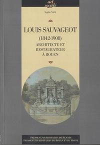 Sophie Nasi - Louis Sauvageot (1842-1908) - Architecte et restaurateur à Rouen.