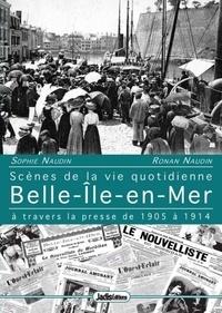 Sophie Naudin et Ronan Naudin - Belle-ile-en-mer - Scenes de la vie quotidienne a travers la presse de 1905 a 1914.