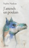Sophie Nauleau - J'attends un poulain - Journal d'une renaissance.