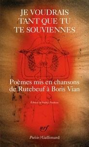 Sophie Nauleau - Je voudrais tant que tu te souviennes - Poèmes mis en chansons de Rutebeuf à Boris Vian.
