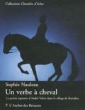 Sophie Nauleau - Un verbe à cheval - La poésie équestre d'André Velter dans le sillage de Bartabas.