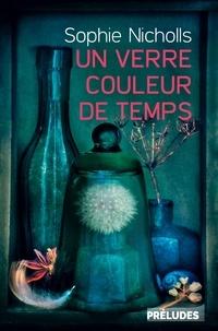 Sophie Nicholls - Un verre couleur de temps.