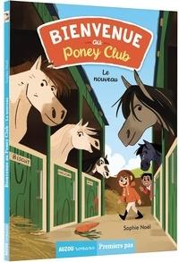 Sophie Noël et Célia Nilès - Bienvenue au Poney Club Tome 1 : Le nouveau.
