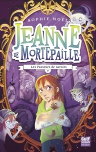 Sophie Noël - Jeanne de Mortepaille Tome 2 : Les passeurs de savoirs.