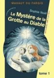 Sophie Noël - Mahaut du Fargis Tome 1 : Le mystère de la grotte au diable.