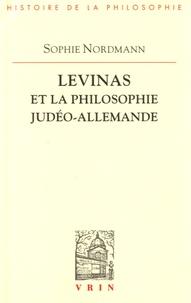 Levinas et la philosophie judéo-allemande - Sophie Nordmann |