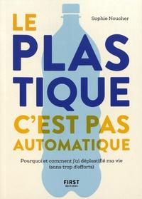 Sophie Noucher - Le plastique, c'est pas automatique - Pourquoi et comment j'ai déplastifié ma vie (sans trop d'efforts).