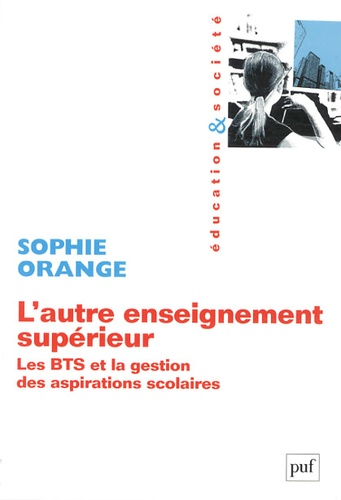 Sophie Orange - L'autre enseignement supérieur - Les BTS et la gestion des aspirations scolaires.