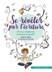 """Sophie Papaz et Catherine Persuy - Se révéler par l'écriture - """"J'écris, je m'épanouis, je m'ouvre au monde""""."""
