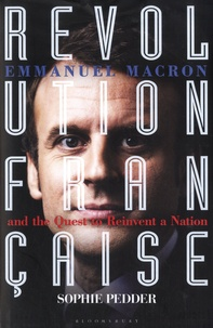 Sophie Pedder - Revolution Française - Emmanuel Macron and the quest to reinvent a nation.
