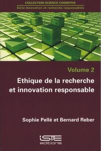 Sophie Pellé et Bernard Reber - Innovation et recherche responsables - Volume 2, Ethique de la recherche et innovation responsable.