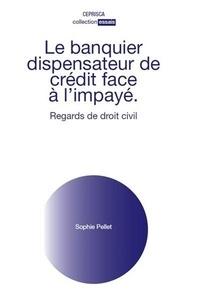 Sophie Pellet - Le banquier dispensateur de crédit face à l'impayé - Regards de droit civil.