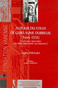 Sophie Péralba - Autour du Stilus de Guillaume Dubreuil (vers 1331) - Etudes des caractères du droit processuel au Parlement.