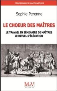 Sophie Perenne - Le Choeur des maîtres - Le travail en séminaire de maîtres ; le rituel d'élévation.