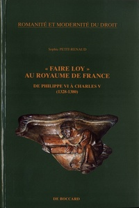 """Sophie Petit-Renaud - """"Faire loy"""" au Royaume de France de Philippe VI à Charles V (1328-1380)."""