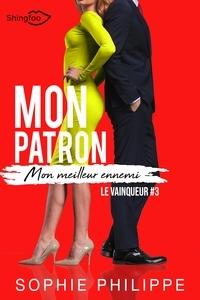 Sophie Philippe - Mon Patron, Mon Meilleur Ennemi Tome 3 - Le vainqueur.