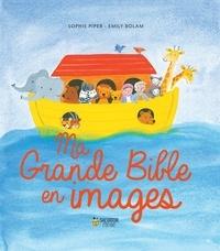Sophie Piper et Emily Bolam - Ma grande Bible en images.