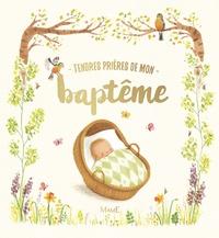 Tendres prières de mon baptême - Sophie Piper pdf epub