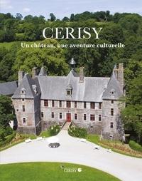 Sophie Poirier-Haudebert et Gilles Désiré - Cerisy - Un château, une aventure culturelle.