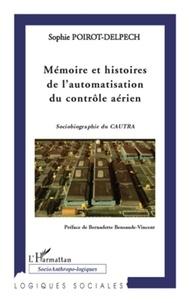 Sophie Poirot-Delpech - Mémoire et histoires de l'automatisation du contrôle aérien - Sociobiographie du CAUTRA.