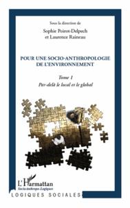 Sophie Poirot-Delpech et Laurence Raineau - Pour une socio-anthropologie de l'environnement - Tome 1, Par-delà le local et le global.
