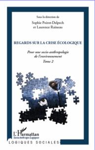 Sophie Poirot-Delpech et Laurence Raineau - Pour une socio-anthropologie de l'environnement - Tome 2, Regards sur la crise économique.