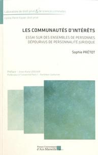 Sophie Prétot - Les communautés d'intérêts - Essai sur des ensembles de personnes dépourvus de personnalité juridique.