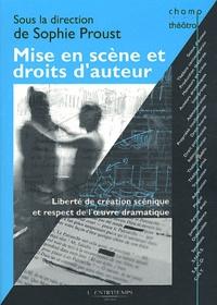 Sophie Proust - Mise en scène et droits d'auteur - Liberté de création scénique et respect de l'oeuvre dramatique.