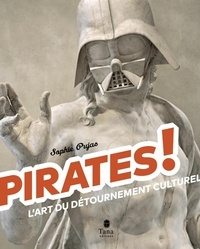 Sophie Pujas - Pirates ! - L'art du détournement culturel.