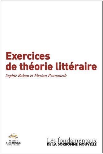 Sophie Rabau et Florian Pennanech - Exercices de théorie littéraire.