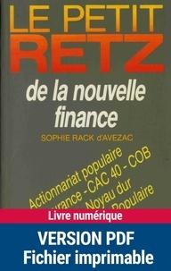 Sophie Rack d'Avezac - Le Petit Retz de la nouvelle finance - Actionnariat populaire, Bancassurance, CAC 40, COB, fixing, noyau dur , plan d'épargne populaire, transparence, etc..